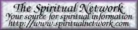 The Spiritual Network is your guide to spiritual and psychic information on the internet! Click here to find out more!